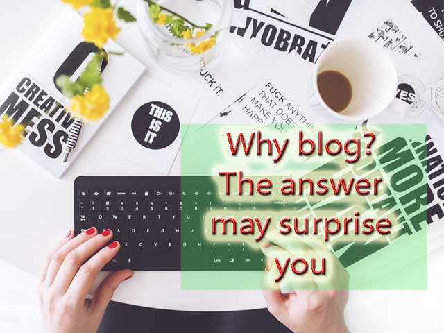 Why blog? The answer may surprise you