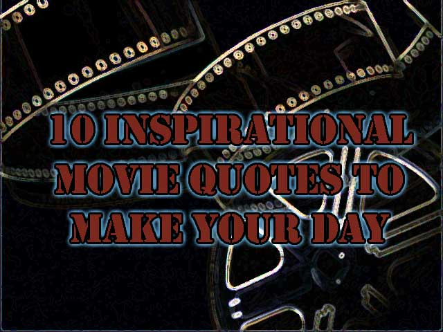 10 Inspirational movie quotes to make your day